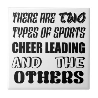 There are two types of sports Cheer Leading and ot Tile