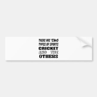 There are two types of sports cricket and others bumper sticker