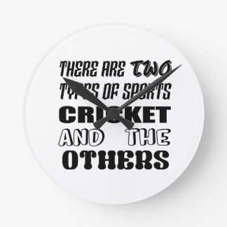 There are two types of sports cricket and others round clock