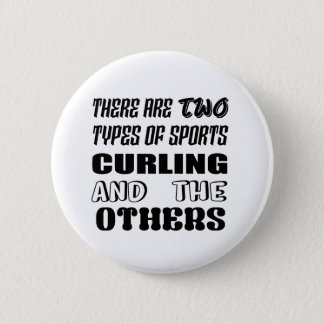 There are two types of sports Curling and others 2 Inch Round Button