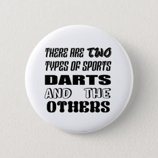 There are two types of sports Darts and others 2 Inch Round Button
