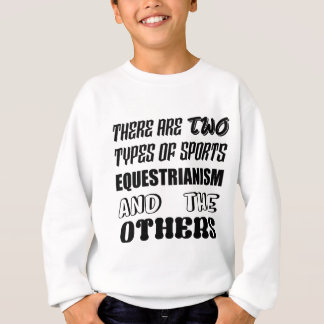 There are two types of sports Equestrianism and ot Sweatshirt