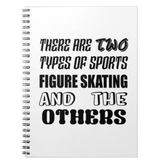 There are two types of sports Figure Skating and o Notebooks