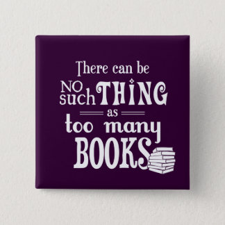 There Can Be No Such Thing As Too Many Books 2 Inch Square Button