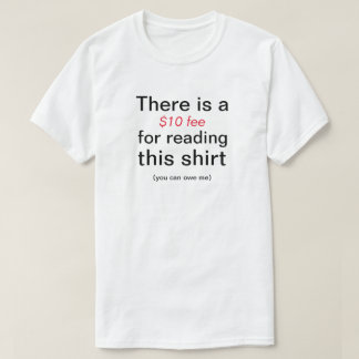 There Is A $10 Fee For Reading This Shirt