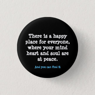 """""""There is a happy place for everyone..."""" 1 Inch Round Button"""