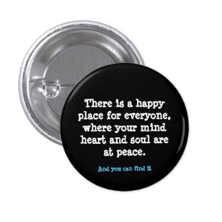 """There is a happy place for everyone..."" 1 Inch Round Button"