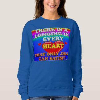 There Is A Longing In Every Heart For Jesus' Love. Sweatshirt