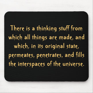 There is a thinking stuff from which all things... mouse pad