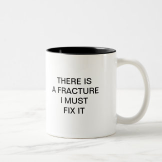 THERE IS AF RACTURE I MUST FIX IT Two-Tone COFFEE MUG