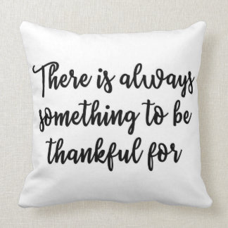 There is always something to be thankful for throw pillow
