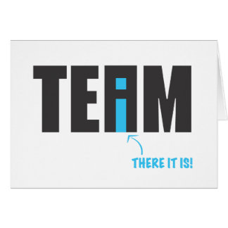 "There IS an ""I"" in Team After All - Humor Card"