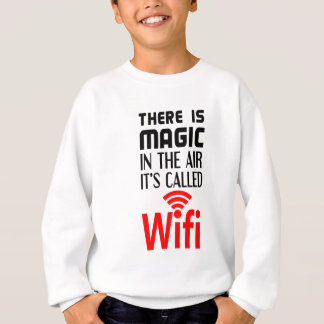 There is Magic In the air it's called wifi Sweatshirt