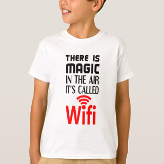 There is Magic In the air it's called wifi T-Shirt