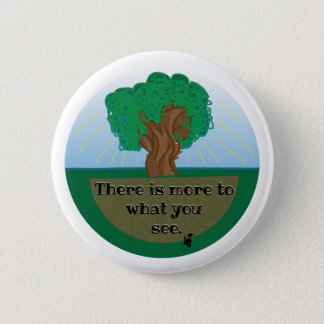 There is more to what you see 2 inch round button