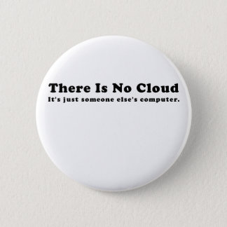 There is No Cloud Its just Someone Elses Computer 2 Inch Round Button