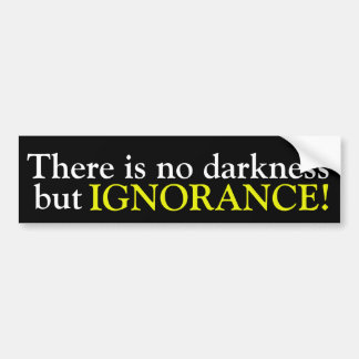 There is no darkness but ignorance...Sticker Bumper Sticker