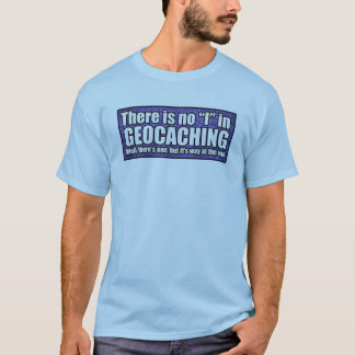 "There is no ""i"" in ""Geocaching"" t-shirt"