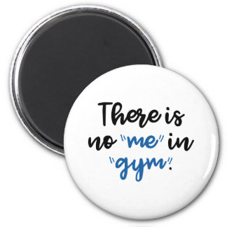There Is No Me In Gym 2 Inch Round Magnet