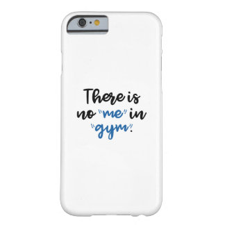 There Is No Me In Gym Barely There iPhone 6 Case