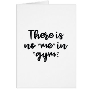 There Is No Me In Gym Card