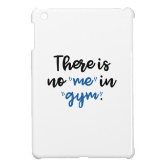 There Is No Me In Gym Case For The iPad Mini
