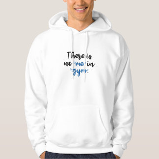 There Is No Me In Gym Hoodie