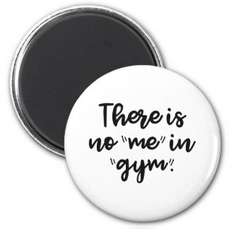 There Is No Me In Gym Magnet
