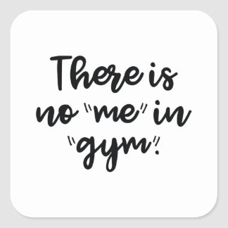 There Is No Me In Gym Square Sticker