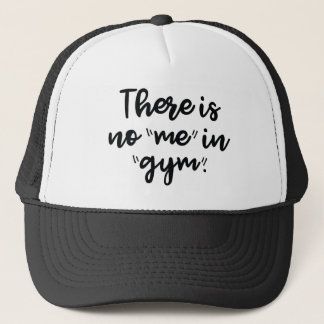 There Is No Me In Gym Trucker Hat