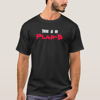 There is no, Plan-B T-Shirt