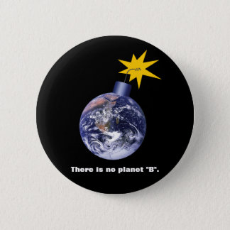 There Is No Planet B - Anti Trump Climate Change 2 Inch Round Button
