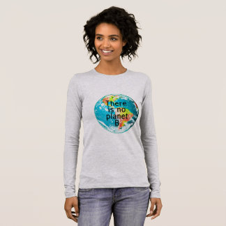 There is no Planet B longsleeve tee