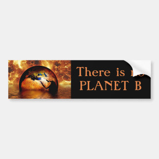 """""""There is no Planet B """" with Burning Earth. Bumper Sticker"""