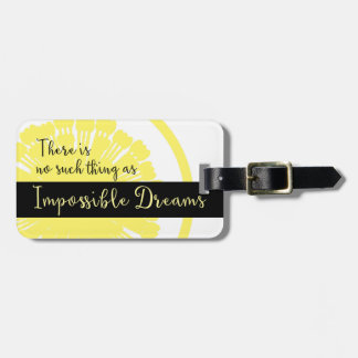 There is No Such Thing as Impossible Dreams Luggage Tag
