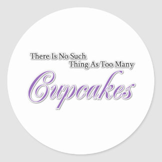 There is no such thing as too many Cupcakes? Classic Round Sticker