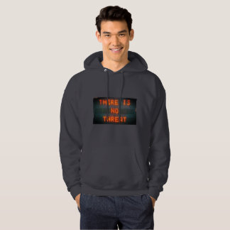 There is no threat Hoodie