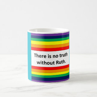 There is no truth without Ruth Coffee Mug