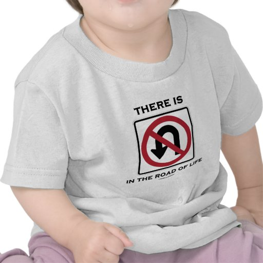 There Is No U-Turn In The Road Of Life Tshirt