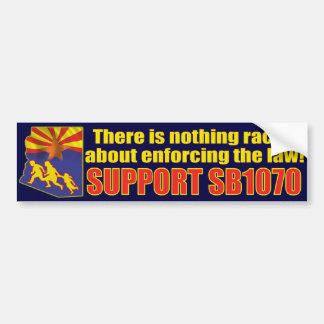 There is nothing Racist about SB1070 Bumper Sticker