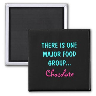 THERE IS ONE MAJOR FOOD GROUP..., Chocolate Square Magnet