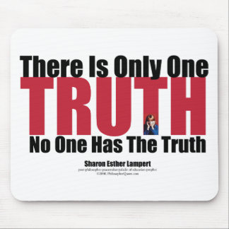 There Is Only One Truth: No One Has the Truth Mouse Pad