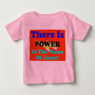 There Is Power In The Name Of Jesus! Baby T-Shirt