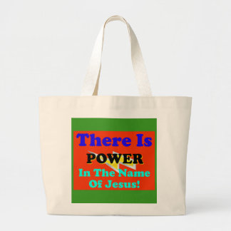 There Is Power In The Name Of Jesus! Large Tote Bag