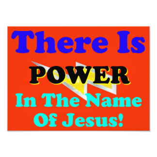 There Is Power In The Name Of Jesus! Photo Print