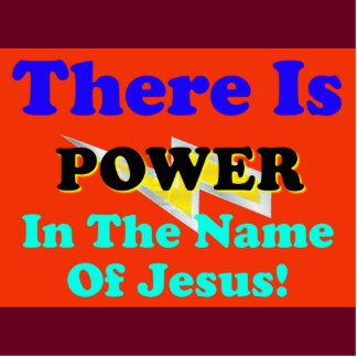 There Is Power In The Name Of Jesus! Standing Photo Sculpture