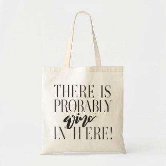THERE IS PROBABLY WINE IN HERE! TOTE BAG