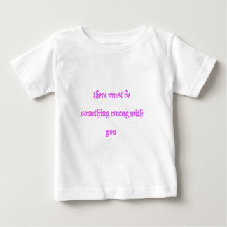 there must be something wrong with you tshirt