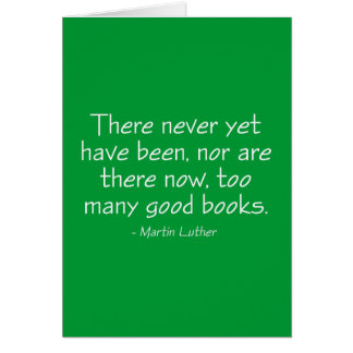 There Never Yet Have Been Too Many Good Books Card