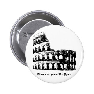 There s no place like Rome Pinback Buttons
